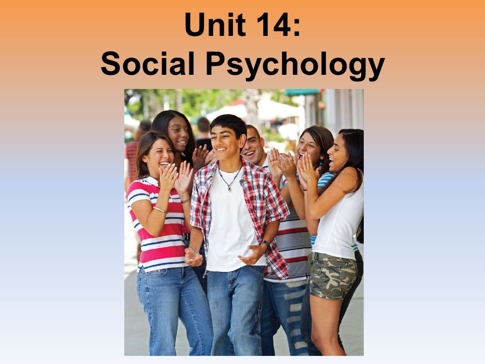 Unit 14: Social Psychology