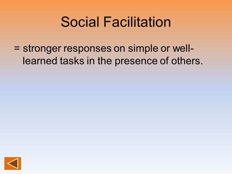 Social Facilitation = stronger responses on simple or well-learned tasks in the presence of others.
