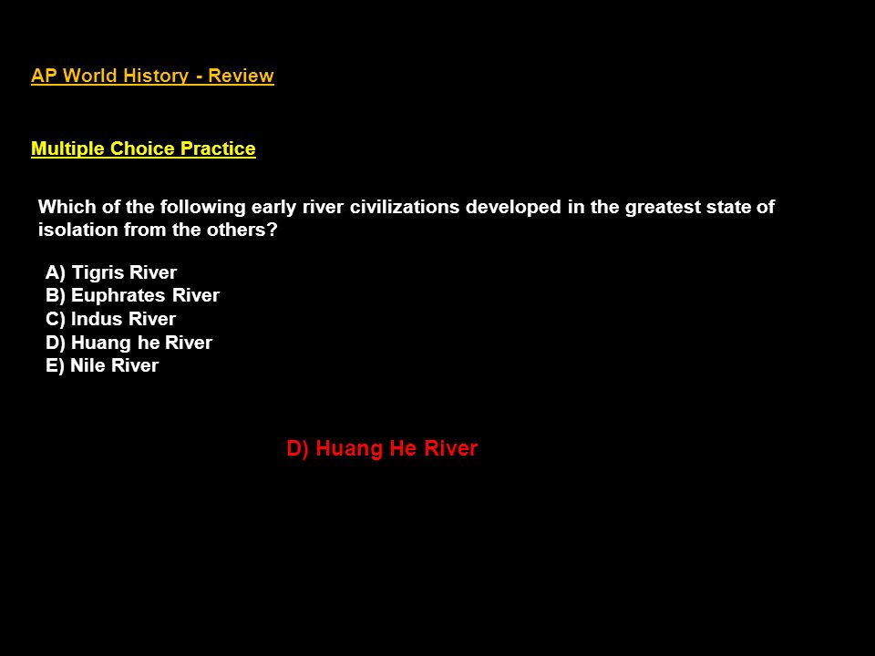 D) Huang He River AP World History - Review Multiple Choice Practice
