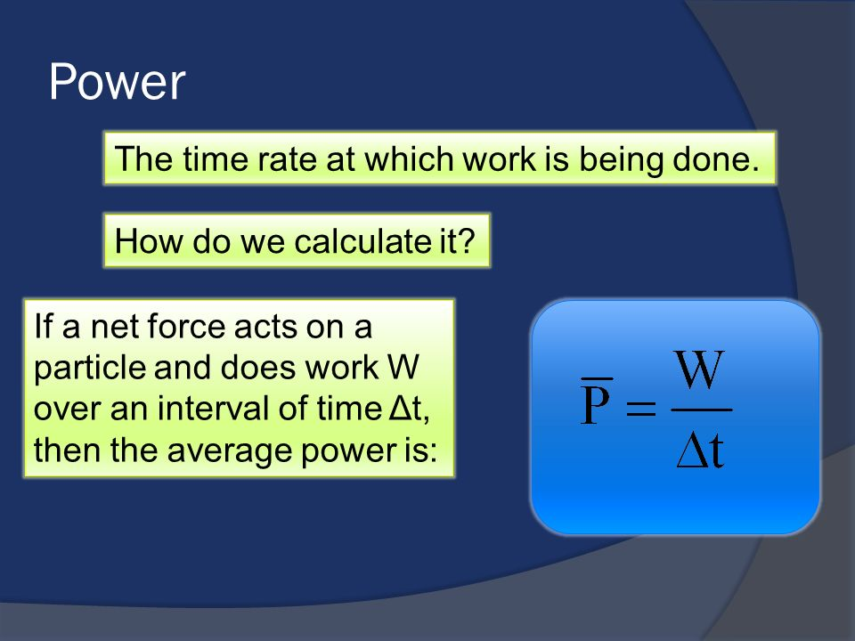 Power The time rate at which work is being done.