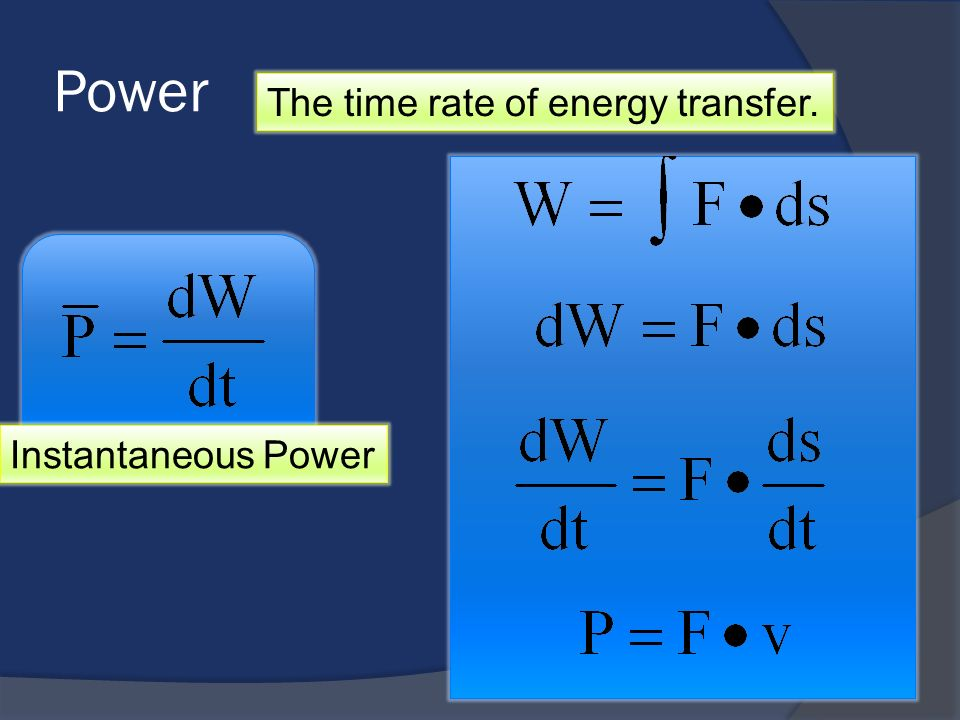 Power The time rate of energy transfer. Instantaneous Power