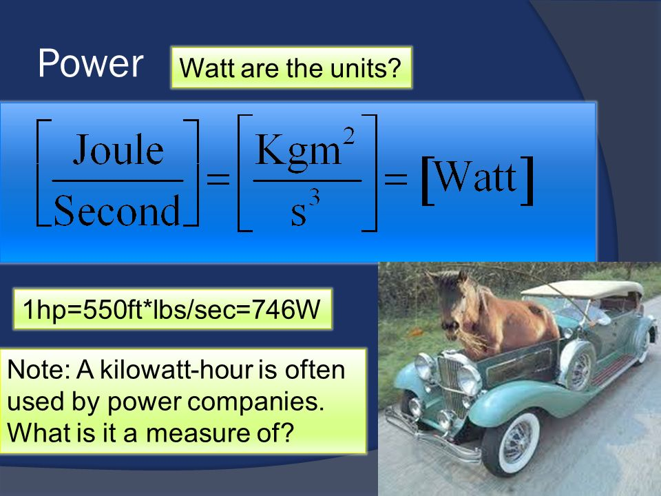Power Watt are the units 1hp=550ft*lbs/sec=746W