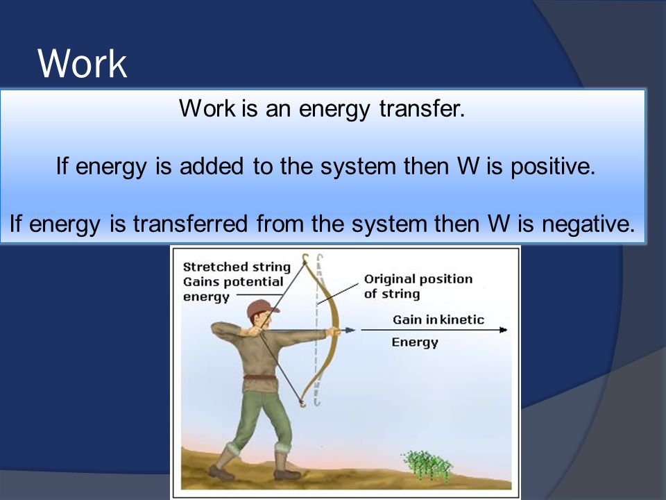 Work Work is an energy transfer.