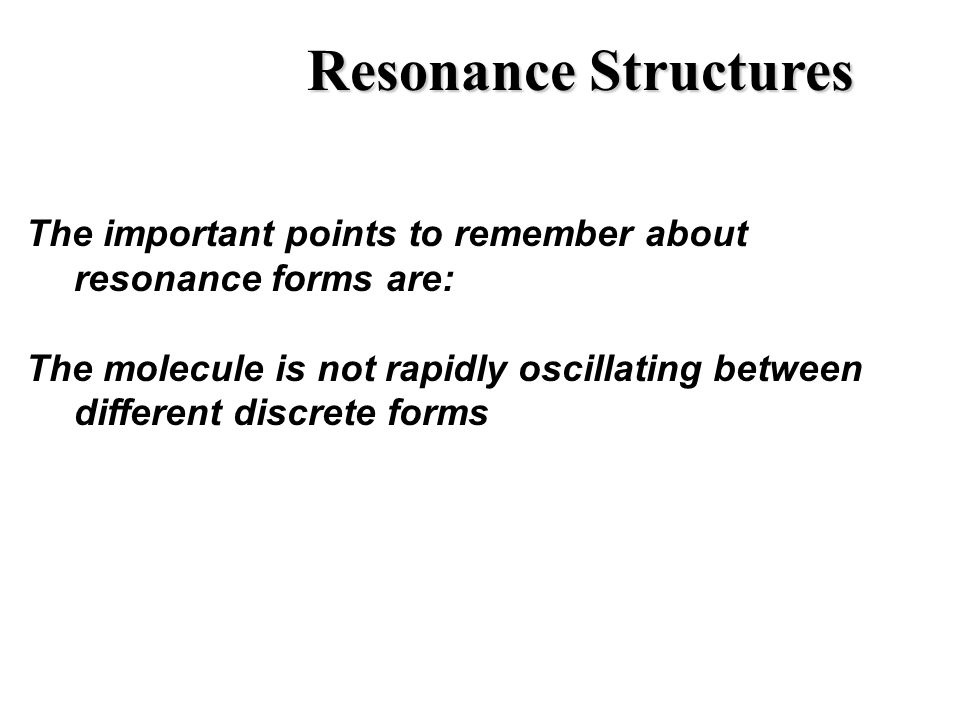 Resonance Structures The important points to remember about resonance forms are: