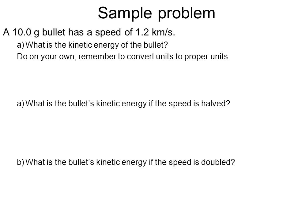 Sample problem A 10.0 g bullet has a speed of 1.2 km/s.