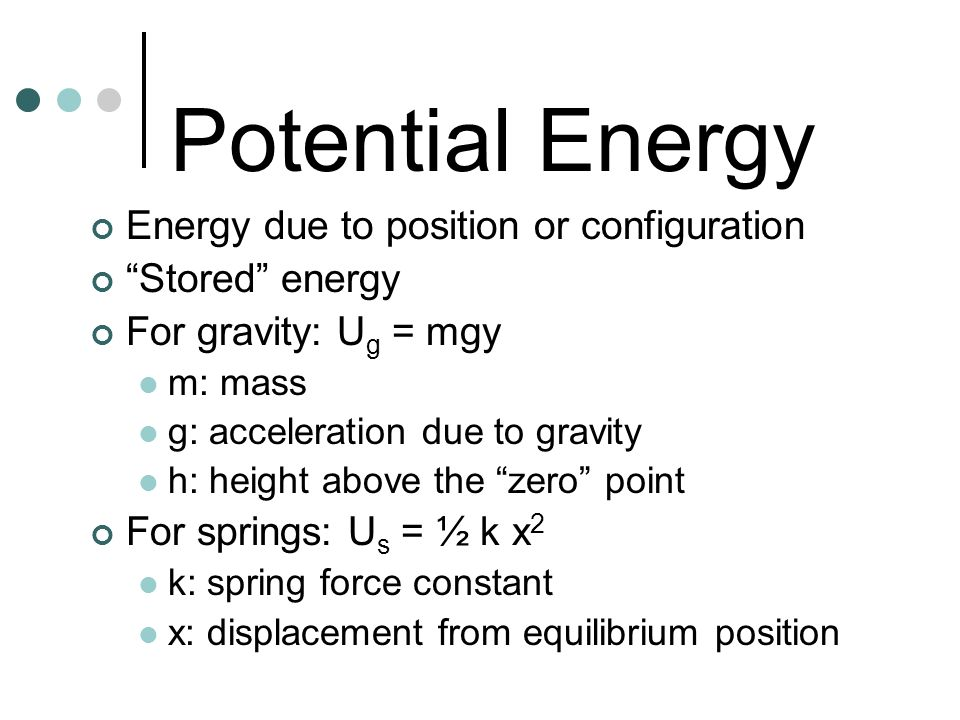 Potential Energy Energy due to position or configuration