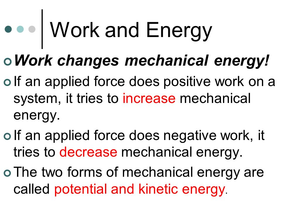 Work and Energy Work changes mechanical energy!