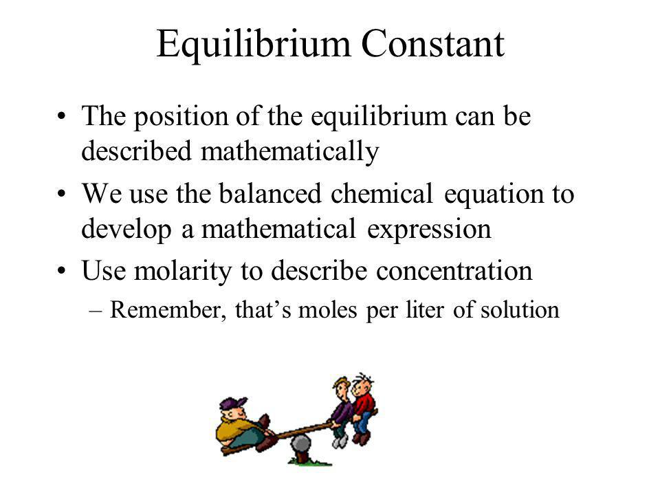 Equilibrium Constant The position of the equilibrium can be described mathematically.