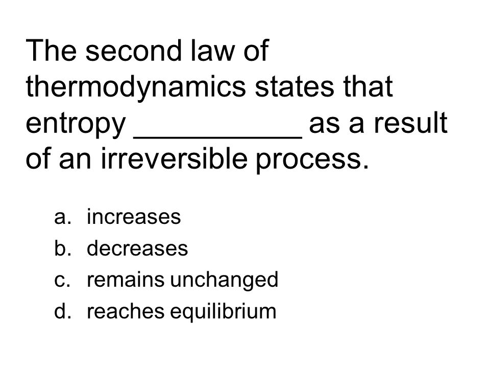 The second law of thermodynamics states that entropy __________ as a result of an irreversible process.