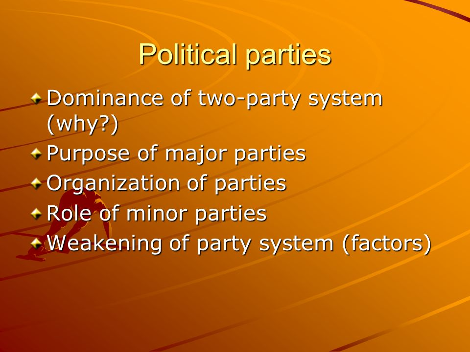 Political parties Dominance of two-party system (why )