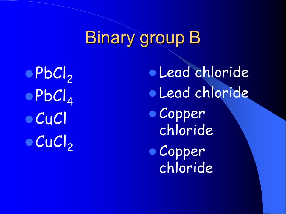 Binary group B PbCl2 PbCl4 CuCl CuCl2 Lead chloride Copper chloride