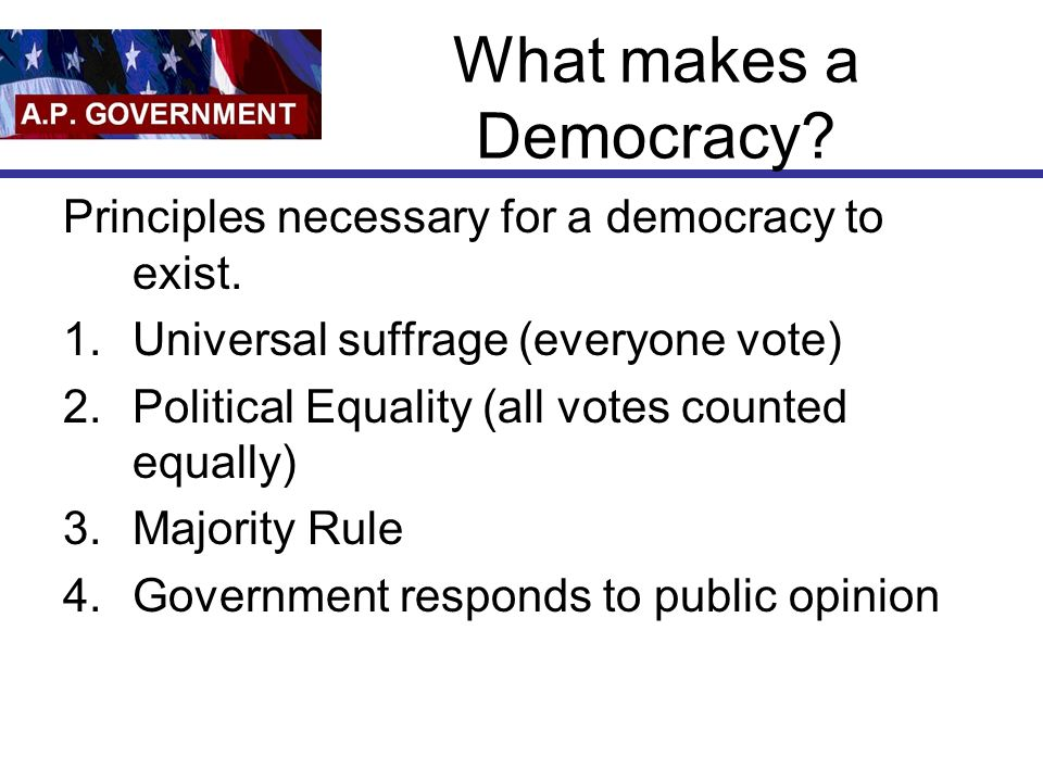 What makes a Democracy Principles necessary for a democracy to exist.