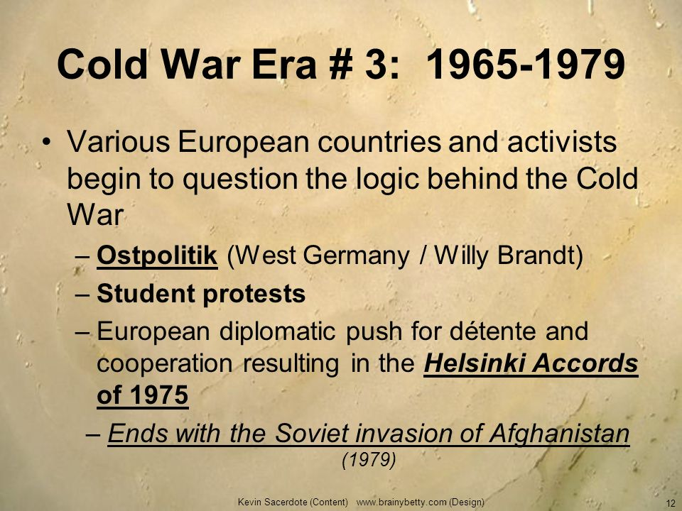 Cold War Era # 3: 1965-1979 Various European countries and activists begin to question the logic behind the Cold War.