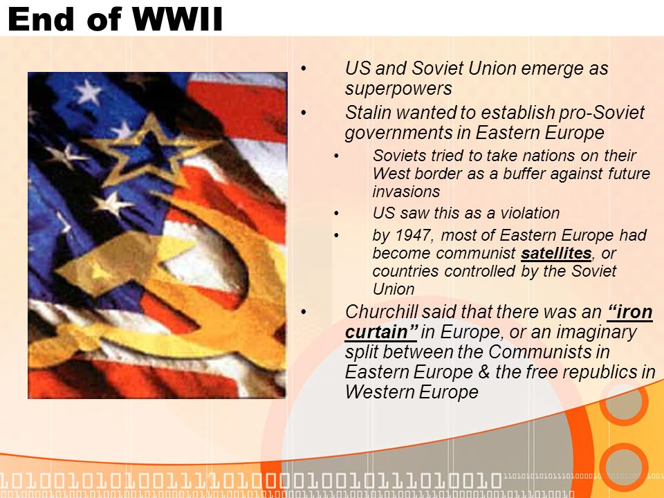 End of WWII US and Soviet Union emerge as superpowers