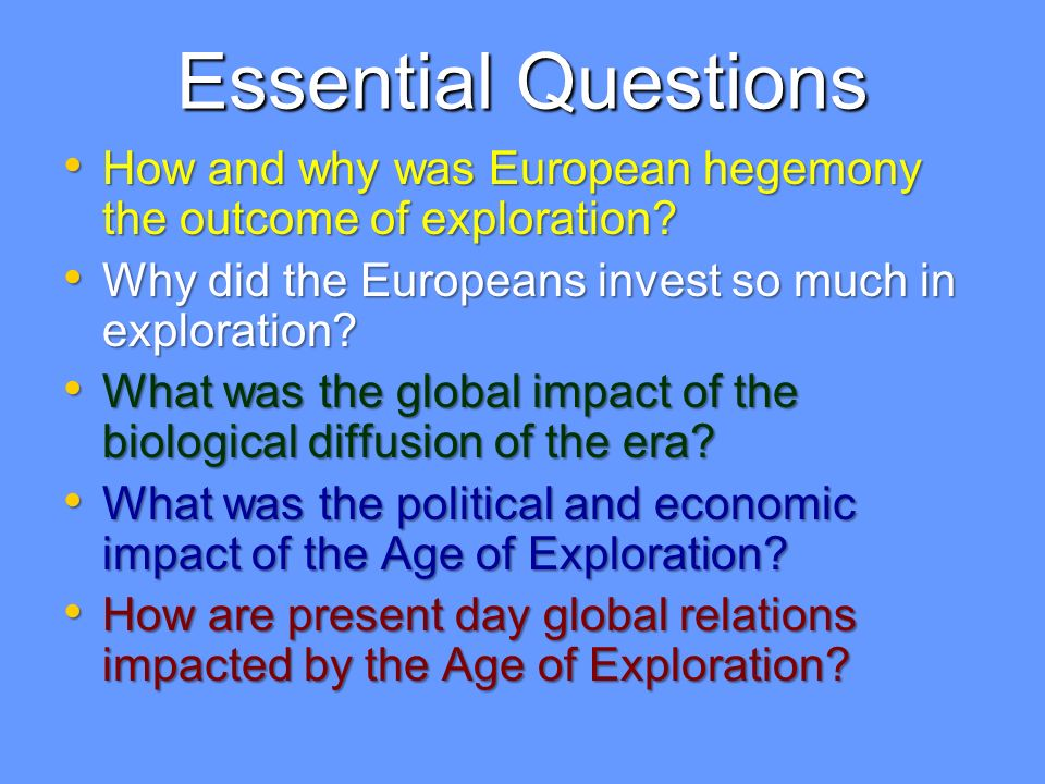Essential Questions How and why was European hegemony the outcome of exploration Why did the Europeans invest so much in exploration
