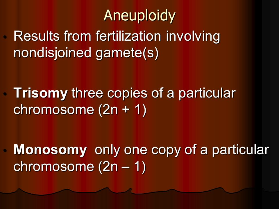 Aneuploidy Results from fertilization involving nondisjoined gamete(s)