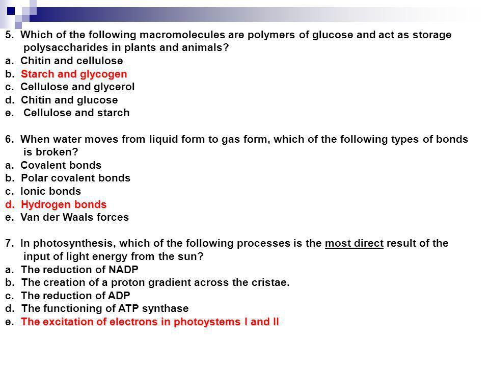 5. Which of the following macromolecules are polymers of glucose and act as storage polysaccharides in plants and animals