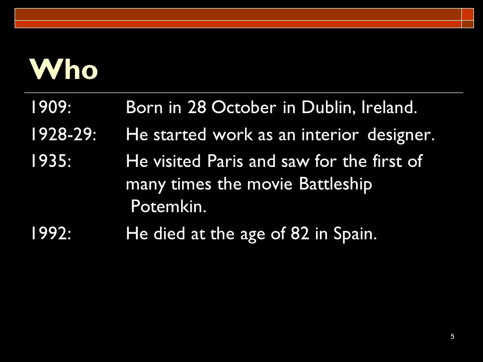 Who 1909: Born in 28 October in Dublin, Ireland.
