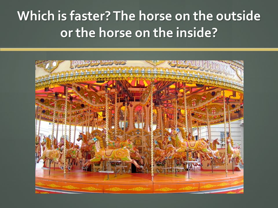 Which is faster The horse on the outside or the horse on the inside