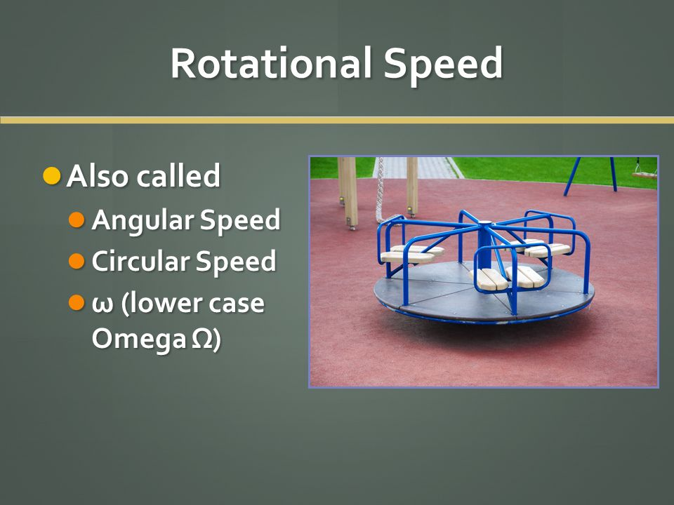 Rotational Speed Also called Angular Speed Circular Speed