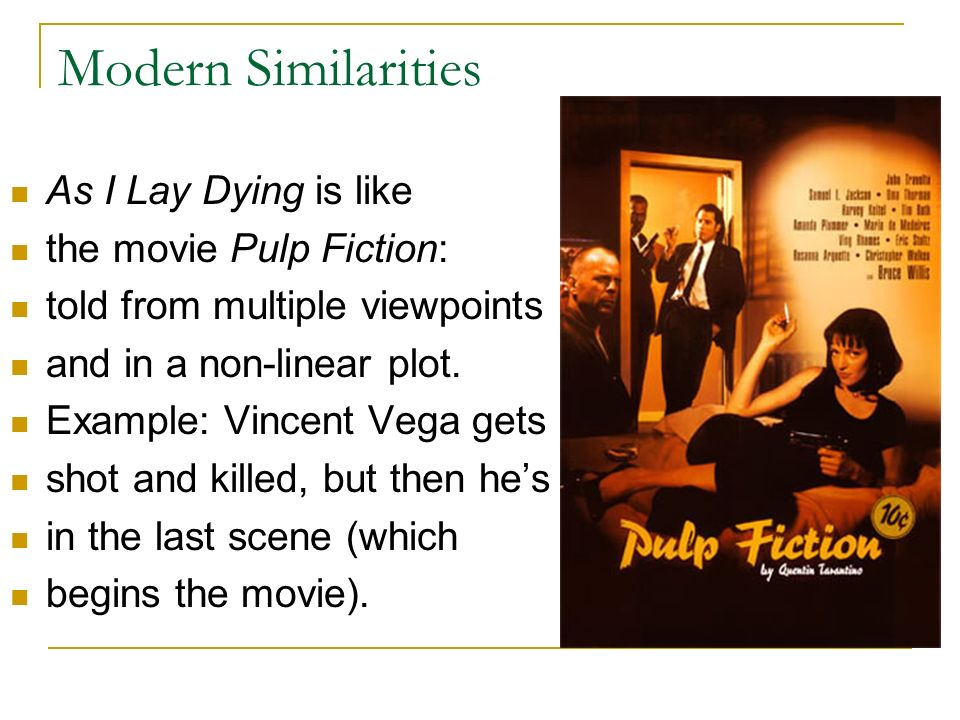 Modern Similarities As I Lay Dying is like the movie Pulp Fiction: