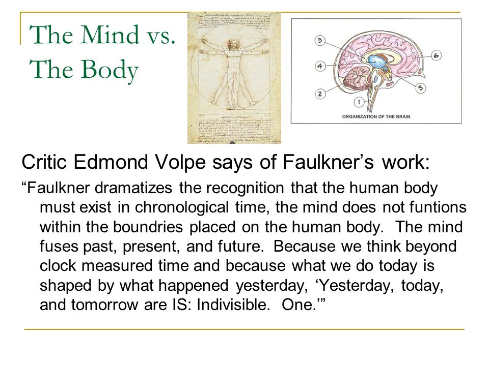 The Mind vs. The Body Critic Edmond Volpe says of Faulkner's work: