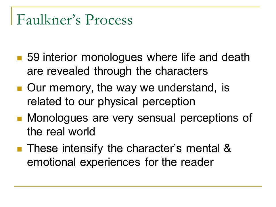 Faulkner's Process 59 interior monologues where life and death are revealed through the characters.