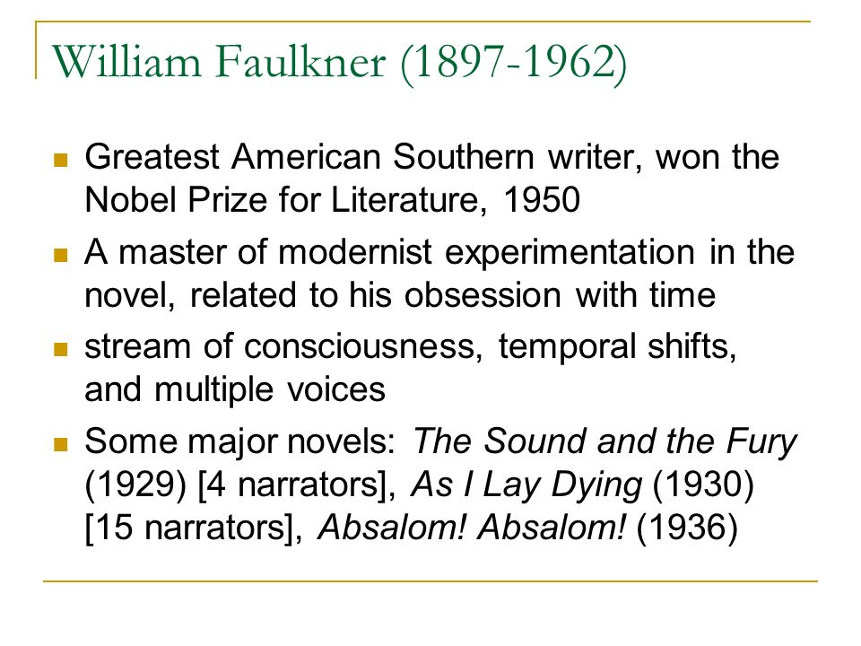 William Faulkner ( ) Greatest American Southern writer, won the Nobel Prize for Literature,