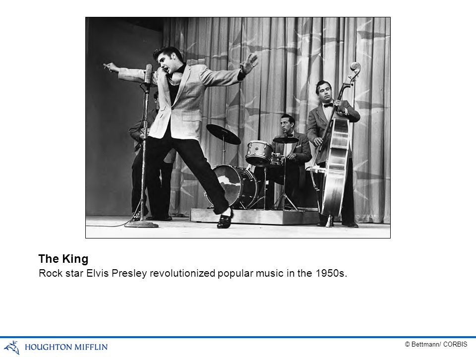 The King Rock star Elvis Presley revolutionized popular music in the 1950s. © Bettmann/ CORBIS