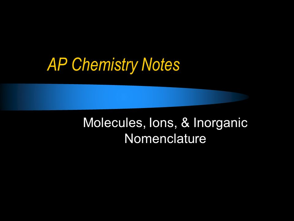 Molecules, Ions, & Inorganic Nomenclature