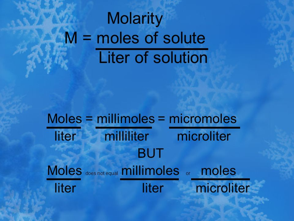 Molarity M = moles of solute Liter of solution