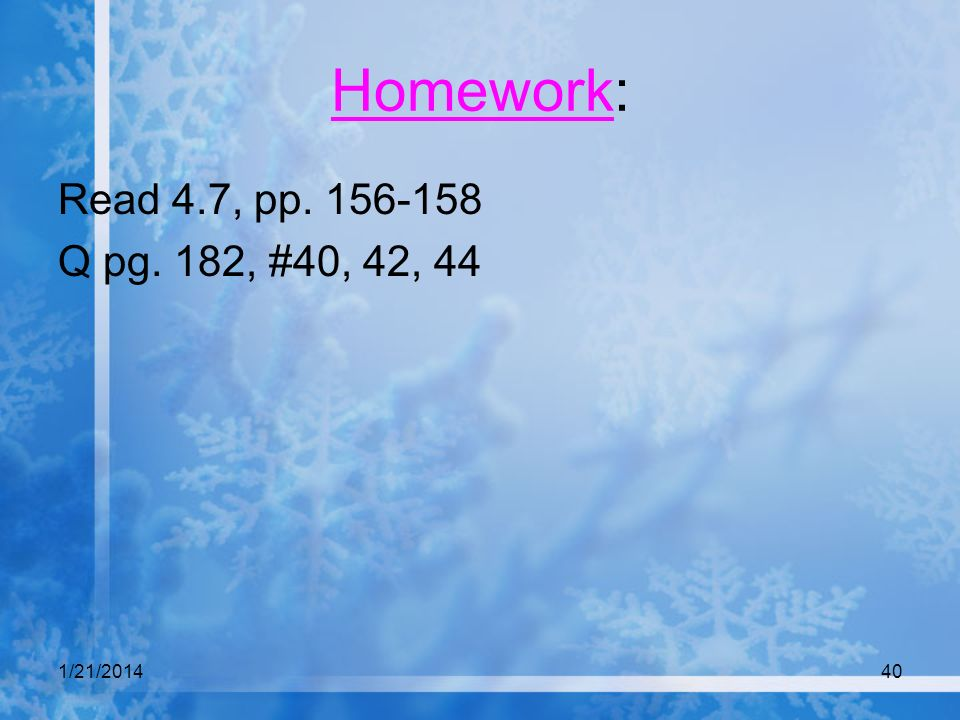 Homework: Read 4.7, pp Q pg. 182, #40, 42, 44 3/25/2017