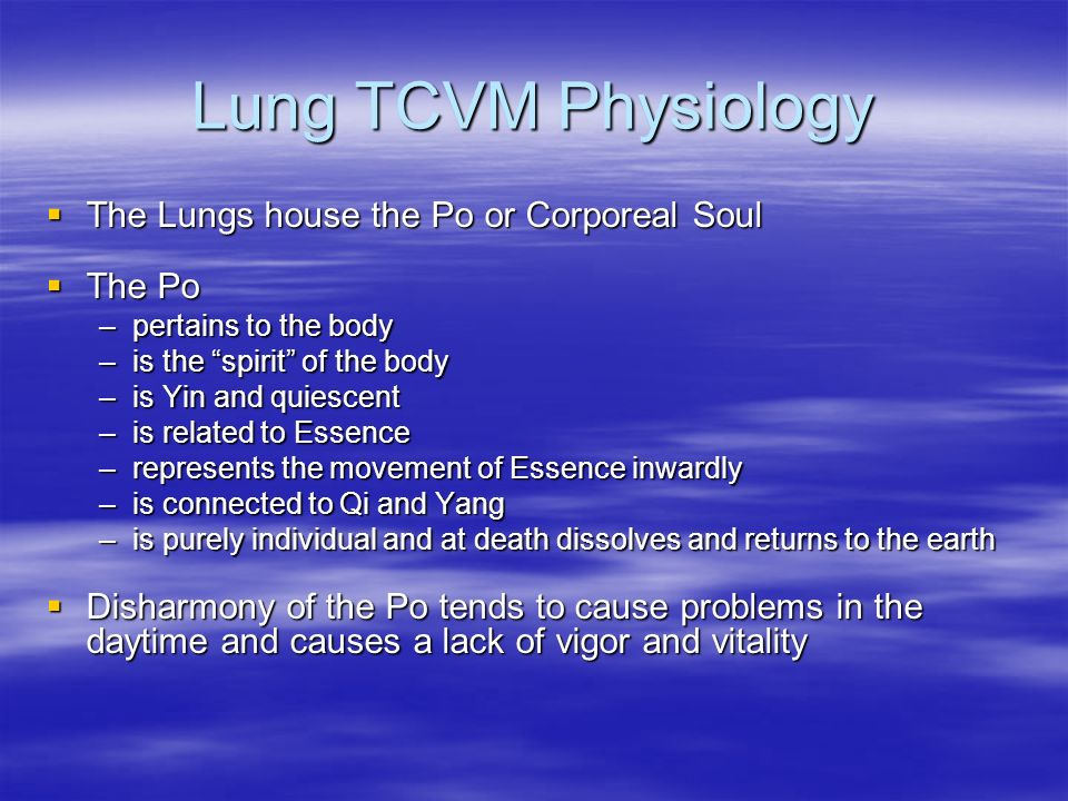 Lung TCVM Physiology The Lungs house the Po or Corporeal Soul The Po