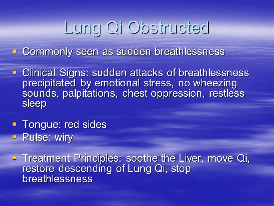 Lung Qi Obstructed Commonly seen as sudden breathlessness