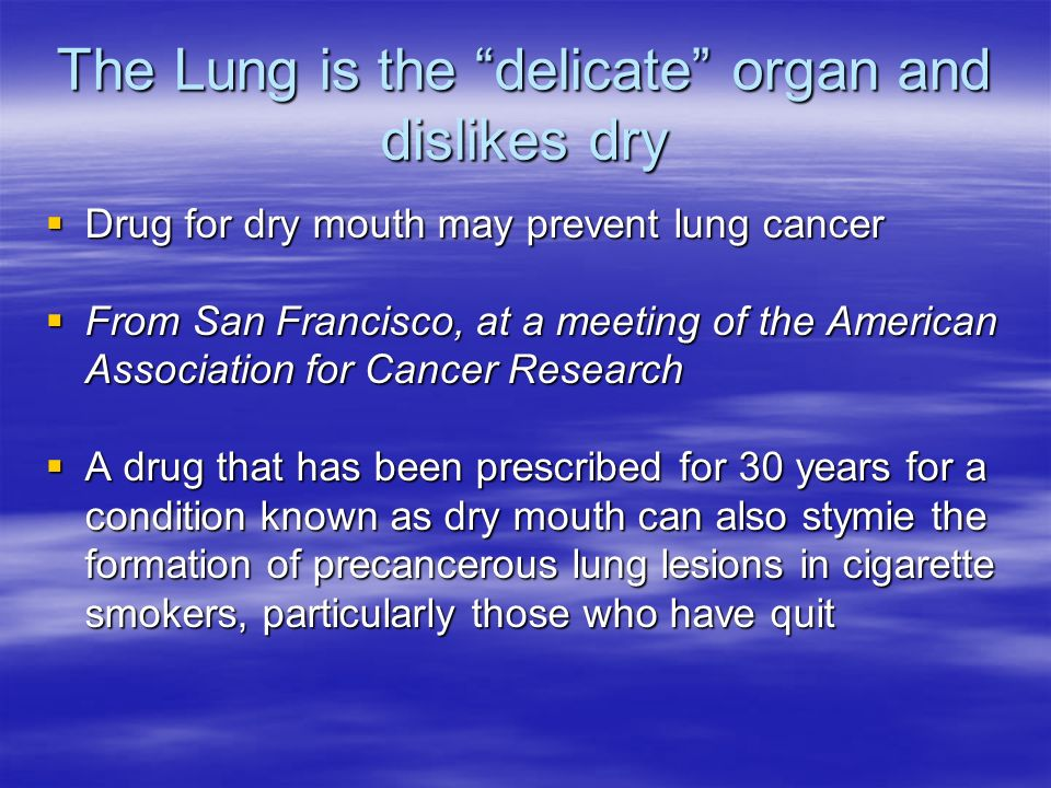 The Lung is the delicate organ and dislikes dry