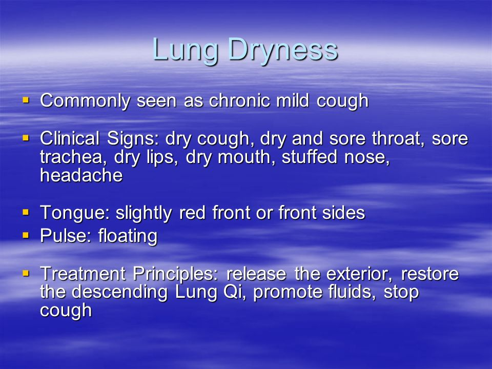 Lung Dryness Commonly seen as chronic mild cough
