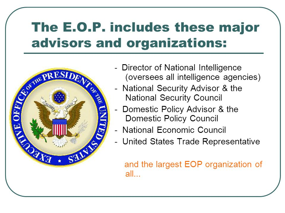 The E.O.P. includes these major advisors and organizations: