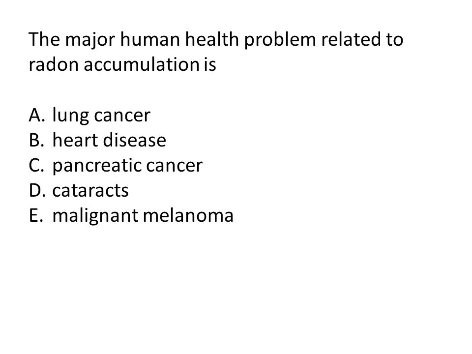 The major human health problem related to radon accumulation is