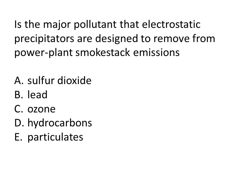 Is the major pollutant that electrostatic precipitators are designed to remove from power-plant smokestack emissions