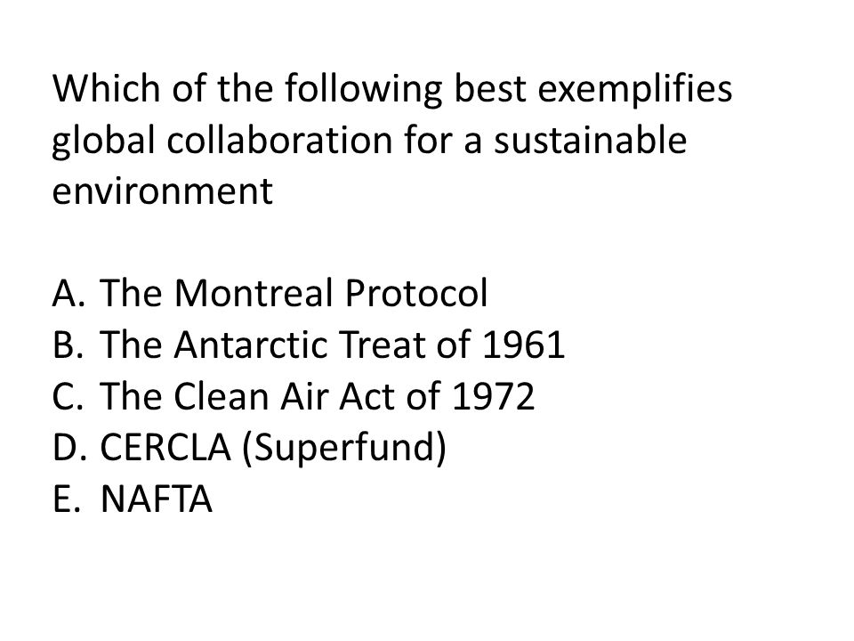 Which of the following best exemplifies global collaboration for a sustainable environment