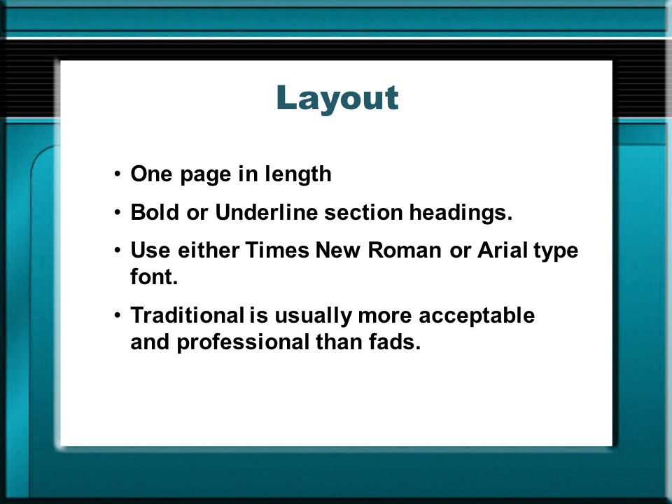 Layout One page in length Bold or Underline section headings.