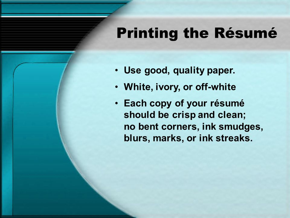 Printing the Résumé Use good, quality paper.