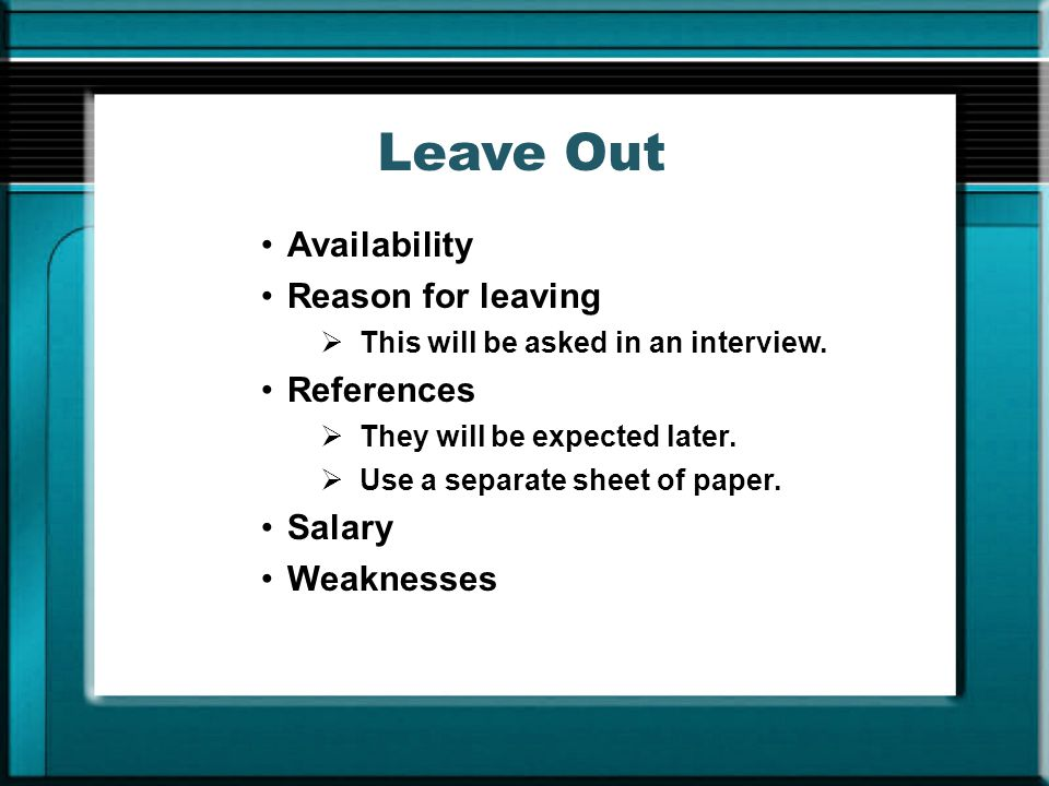 Leave Out Availability Reason for leaving References Salary Weaknesses
