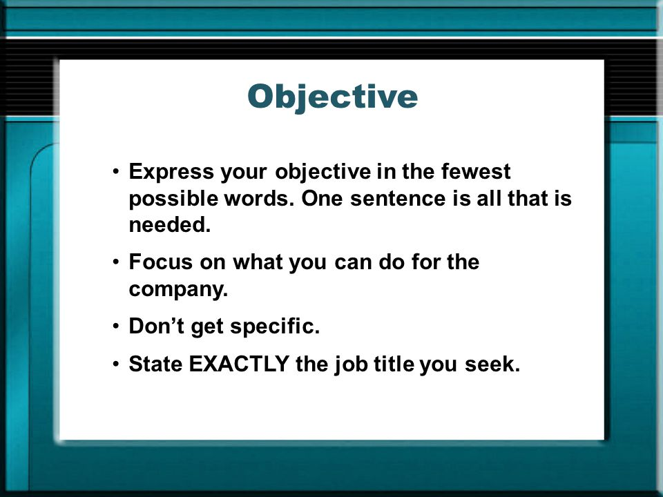 Objective Express your objective in the fewest possible words. One sentence is all that is needed.