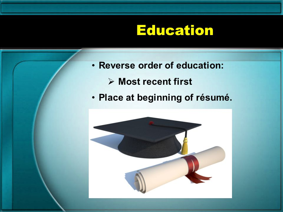 Education Reverse order of education: Most recent first
