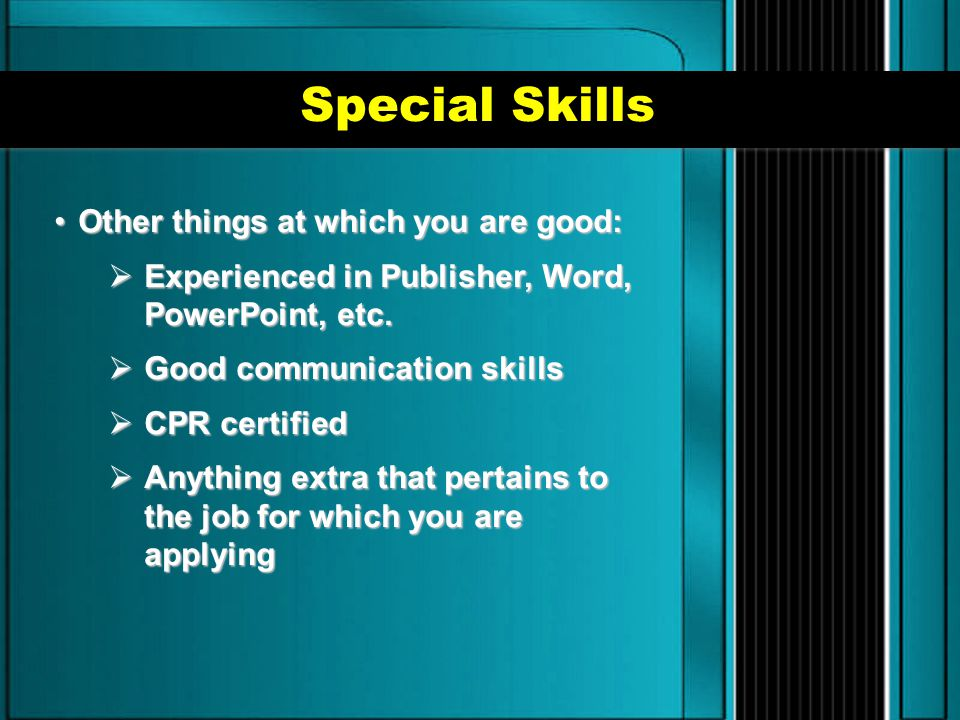 Special Skills Other things at which you are good: