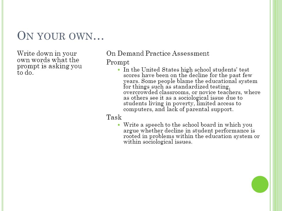 On your own… Write down in your own words what the prompt is asking you to do. On Demand Practice Assessment.