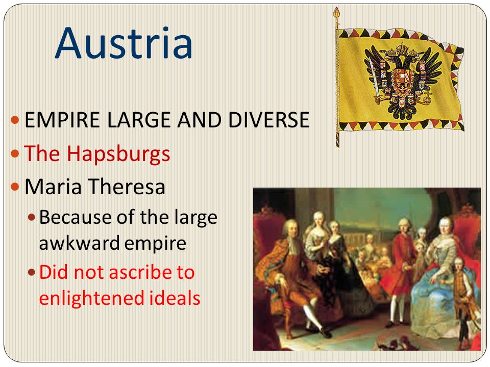 Austria EMPIRE LARGE AND DIVERSE The Hapsburgs Maria Theresa