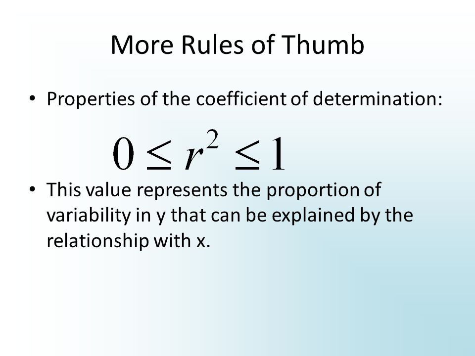 More Rules of Thumb Properties of the coefficient of determination: