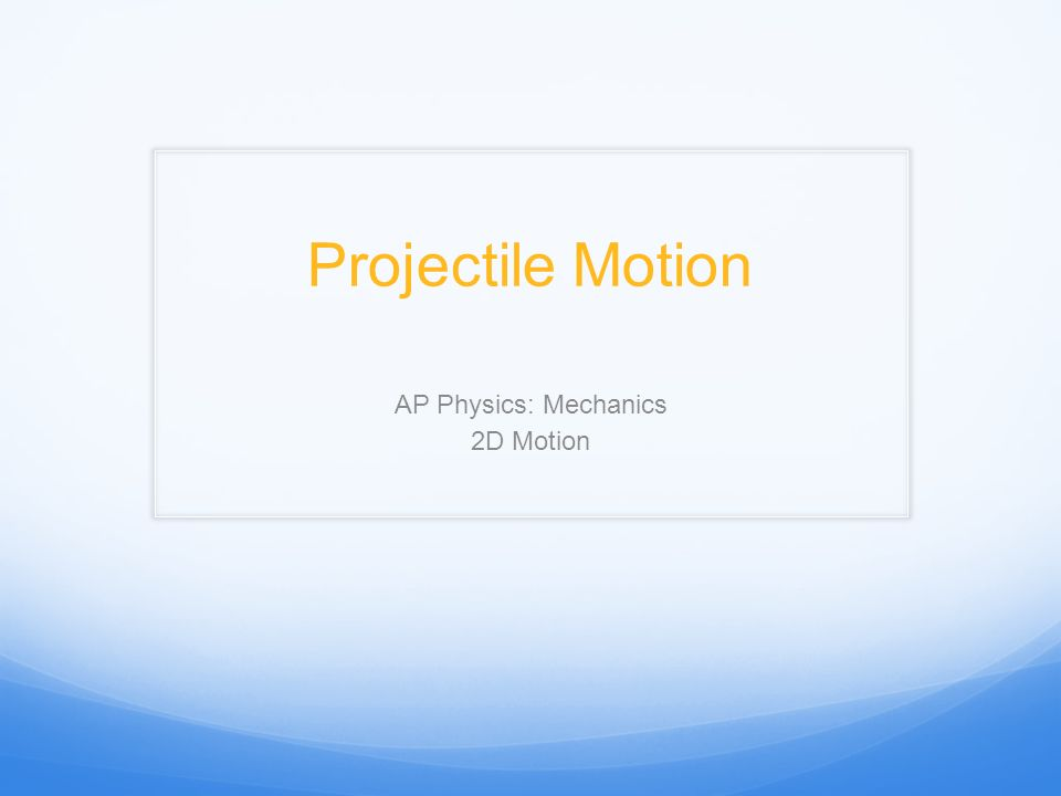 AP Physics: Mechanics 2D Motion
